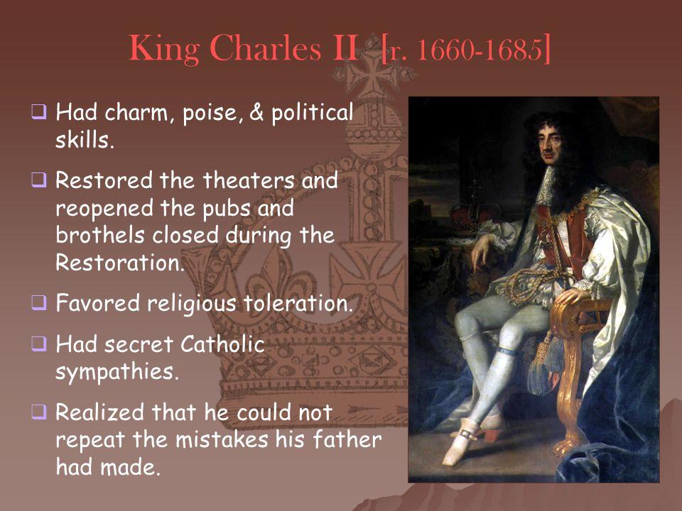 King Charles II [r. 1660-1685] Had charm, poise, & political skills.